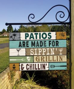 Patios Are Made For Sippin', Grillin' & Chillin' Metal Sign H0