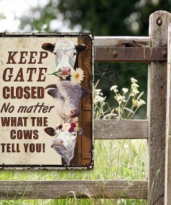 Keep Gate Closed No Matter What Cows Tell You Metal Sign H0